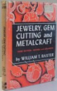 JEWELRY , GEM CUTTING AND METALCRAFT by WILLIAM T. BAXTER , 1950
