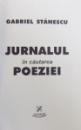 JURNALUL IN CAUTAREA POEZIEI de GABRIEL STANESCU, 2001 *DEDICATIE