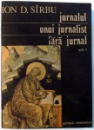 JURNALUL UNUI JURNALIST FARA JURNAL de ION D. SIRBU, VOL I , 1991