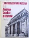 LA GRANDE ASSEMBLEE NATIONALE DE LA REPUBLIQUE SOCIALISTE DE ROUMANIE  - BREF APERCU , redaction ALEXANDRU IONESCU ,  1974