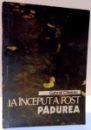 LA INCEPUT A FOST PADUREA , 1990