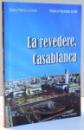 LA REVEDERE CASABLANCA de DOINA , MORARU EPURE , MONICA FACAIANU ZODIE , 2007 , DEDICATIE*