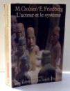 L'ACTEUR ET LE SYSTEME par M. CROZIER , E. FRIEDBERG , 1977