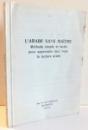 L'ARABE SANS MAITRE, METHODE SIMPLE ET FACILE POUR APPRENDRE CHEZ VOUS LA LECTURE ARABE , 1975