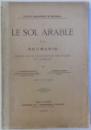 LE SOL ARABLE DE LA ROUMANIE  - ETUDE SUR SA COMPOSITION MECANIQUE ET CHIMIQUE par V. GARNU - MUNTEANU et CORNELIU ROMAN , avec une carte , 1900