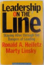 LEADERSHIP ON THE LINE  -STAIYNG ALIVE THROUGH THE DANGERS OF LEADING by RONALD A . HAIFETZ and MARTY LINSKY , 2002