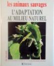 LES ANIMAUX SAUVAGES, L`ADAPTATION AU MILIEU NATUREL de LAURE FLAVIGNY, CATHERINE NICOLLE, 1993