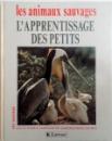 LES ANIMAUX SAUVAGES, L`APPRENTISSAGE DES PETITS de LAURE FLAVIGNY, CATHERINE NICOLLE, 1993