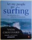 LET MY PEOPLE GO SURFING, THE EDUCATION OF A RELUCTANT BUSINESSMAN by YVON CHOUINARD, 2006