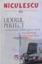 LIDERUL PERFECT  - 5 METODE PENTRU A TE PERFECTIONA IN AFACERI de KEN JENNINGS si JOHN STAHL - WERT , 2005
