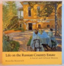 LIFE ON THE RUSSIAN COUNTRY ESTATE A SOCIAL AND CULTURAL HISTORY by PRISCILLA ROOSEVELT , 1995
