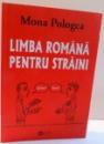 LIMBA ROMANA PENTRU STRAINI de MONA POLOGEA , 2008