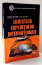 LOGISTICA EXPEDITIILOR INTERNATIONALE de GHEORGHE CARAIANI , 2007