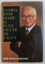 LUMEA ESTE MARE SI SUNT MULTE DE FACUT de KIM WOO - CHOONG , 1995