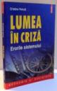 LUMEA IN CRIZA , ERORILE SISTEMULUI de CRISTINA PEICUTI , 2011