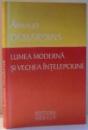 LUMEA MODERNA SI VECHEA INTELEPCIUNE de ARNAUD DESJARDINS , 2011