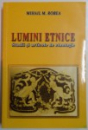 LUMINI ETNICE , STUDII SI ARTICOLE DE ETNOLOGIE de MIHAIL M. ROBEA , 2010