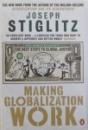 MAKING GLOBALIZATION WORK by JOSEPH STIGLITZ , 2007