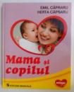 MAMA SI COPILUL de EMIL CAPRARU, HERTA CAPRARU, EDITIA A VI-A (REVIZUITA)  2012