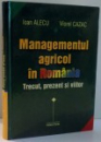 MANAGEMENTUL AGRICOL IN ROMANIA, TRECUT, PREZENT SI VIITOR de IOAN ALECU, VIOREL CAZAC , 2002