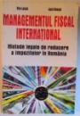 MANAGEMENTUL FISCAL INTERNATIONAL - METODE LEGALE DE REDUCERE A IMPOZITELOR IN ROMANIA de KISS LASZLO si COSTI NEACSU , 2000