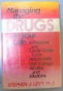 MANAGING THE DRUGS IN YOUR LIFE A PERSONAL AND FAMILY GUIDE TO THE RESPONSIBLE ESE OF DRUGS, ALCOHOL, AND MEDICINE , 1983