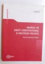 MANUAL DE DREPT CONSTITUTIONAL SI INSTITUTII POLITICE - SISTEMUL CONSTITUTIONAL ROMANESC de CLAUDIA GILIA , 2010