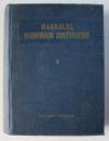 MANUALUL INGINERULUI CONSTRUCTOR, VOL. II , 1952