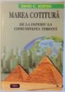 MAREA COTITURA - DE LA IMPERIU LA COMUNITATEA TERESTRA de DAVID C. KORTEN , 2007