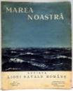 MAREA NOASTRA , REVISTA LIGI NAVALE ROMANE , NR. 4 , APRILIE, ANUL IV , 1935