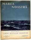 MAREA NOASTRA , REVISTA LIGI NAVALE ROMANE , NR. 7-8, IULIE-AUGUST , ANUL III , 1934