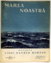MAREA NOASTRA , REVISTA LIGI NAVALE ROMANE , NR. 9 , SEPTEMBRIE, ANUL III , 1934