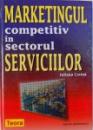 MARKETINGUL COMPETITIV IN SECTORUL SERVICIILOR de IULIANA CETINA , 2001