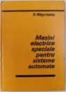 MASINI ELECTRICE SPECIALE PENTRU SISTEME AUTOMATE de R. MAGUREANU , 1980