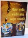 MASS - MEDIA SI INFLUENTELE ASUPRA EDUCATIEI de GEORGE CUCU , 2002