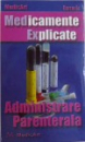 MEDICAMENTE EXPLICATE ( Med Ex)  - ADMINISTRARE PARENTALA  - EDITIA I - A de MARIUS NEGRU...ANDREEA CAZAN , 2008
