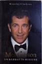 MEL GIBSON - UN BARBAT IN MISIUNE de WENSLEY CLARKSON, 2006
