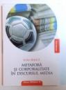METAFORA SI CORPORALITATE IN DISCURSUL MEDIA de AURA BARICA ,2009, DEDICATIE*