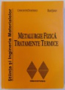 METALURGIE FIZICA - TRATAMENTE TERMICE de CONSTANTIN DUMITRESCU si  RAMI SABAN , 2001
