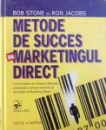 METODE DE SUCCES IN MARKETINGUL DIRECT de BOB STONE si RON JACOBS , 2004