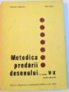 METODICA PREDARII DESENULUI LA CLASELE V-X , SCOALA GENERALA ; 1971