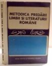 METODICA PREDARII LIMBII SI LITERATURII ROMANE , 1973