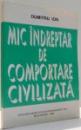 MIC INDREPTAR DE COMPORTARE CIVILIZATA de DUMITRU ION , 1995