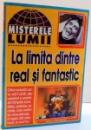 MISTERELE LUMII , LA LIMITA DINTRE REAL SI FANTASTIC , 1998