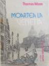 MOARTEA LA  VENETIA de THOMAS MANN , 1991