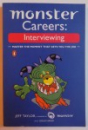 MONSTER CAREERS : INTERVIEWING - MASTER THE MOMENT THAT GETS YOU THE JOB by JEFF TAYLOR  and DOUG HARDY , 2005