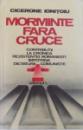 MORMINTE FARA CRUCE  - CONTRIBUTII LA CRONICA REZISTENTEI ROMANESTI IMPOTRIVA DICTATURII COMUNISTE  , VOL. I de CICERONE IONITOIU , 1982, DEDICATIE*