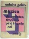 MUZICA DIN NOAPTEA TIMPURILOR PANA IN ZORILE NOI de ANTOINE GOLEA , VOL I-II , 1987