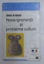 NOUA IGNORANTA SI PROBLEMA CULTURII de THOMAS DE KONINCK , 2001