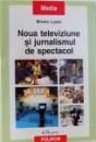 NOUA TELEVIZIUNE SI JURNALISMUL DE SPECTACOL de MIRELA LAZAR , 2008